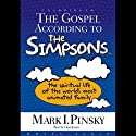 The Gospel According to the Simpsons: The Spiritual Life of the World's Most Animated Family Audiobook by Mark Pinksy Narrated by Lloyd James