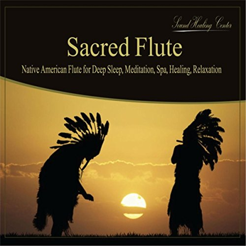 Sacred Flute: Native American Flute for Deep Sleep, Meditation, Spa, Healing, Relaxation [Explicit]