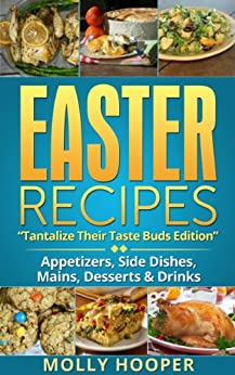 EASTER RECIPES: Tantalize Their Taste Buds by [Hooper, Molly]