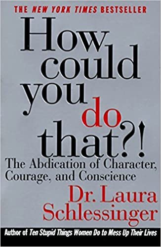 How Could You Do That?!: Abdication of Character, Courage, and Conscience by Dr Laura Schlessinger (1997-05-26)