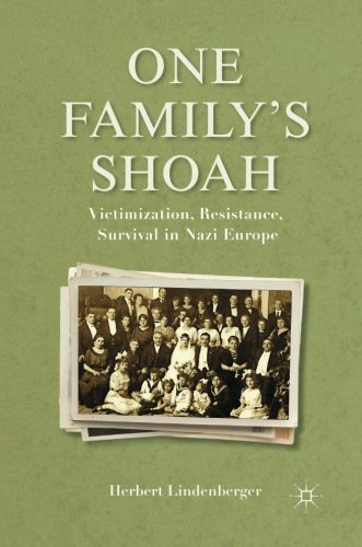 One Family's Shoah: Victimization, Resistance, Survival in Nazi Europe (Studies in European Culture and History)