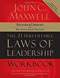 img - for The 21 Irrefutable Laws of Leadership Workbook: Revised and Updated 10 Rev Upd edition by Maxwell, John C. (2007) Paperback book / textbook / text book
