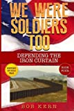 We Were Soldiers Too: Defending the Iron Curtain (Volume 4)