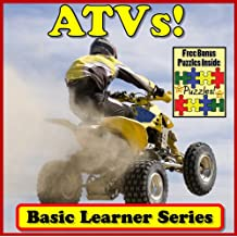 ATVs! Basic Learning About ATVs - Basic Learner Series! A Children's Book About ATV Action (Over 46+ Photos of ATVs)
