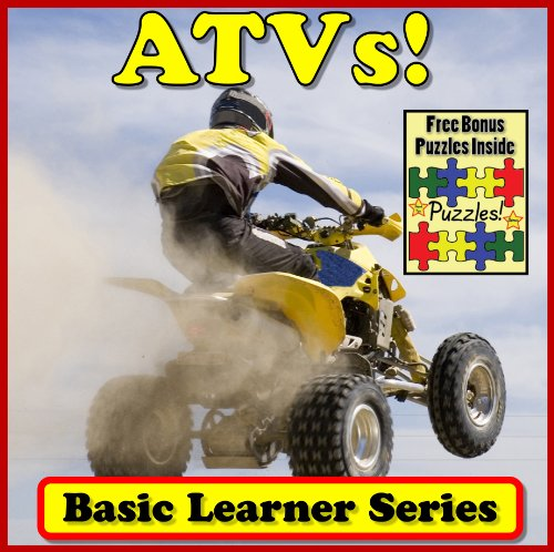 - ATVs! Basic Learning About ATVs - Basic Learner Series! A Children's Book About ATV Action (Over 46+ Photos of ATVs)