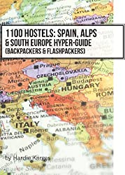 1100 Hostels: Spain, Alps & South Europe Hyper-Guide: Backpackers & Flashpackers (Backpackers & Flashpackers: Guide to World Hostels Book 6)