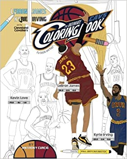 lebron james kyrie irving and the cleveland cavaliers the ultimate cavs coloring book for adults and kids anthony curcio 9781544874029 amazoncom - Cleveland Sports Coloring Book