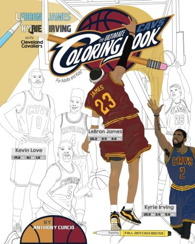 Lebron James  Kyrie Irving And The Cleveland Cavaliers  The Ultimate Cavs Coloring Book For Adults And Kids