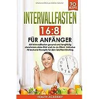 Intervallfasten 16:8 für Anfänger: Mit Intervallfasten gesund und langfristig abnehmen ohne Diät und Jo-Jo-Effekt. Inklusive 70 leckerer Rezepte für den leichten Einstieg.