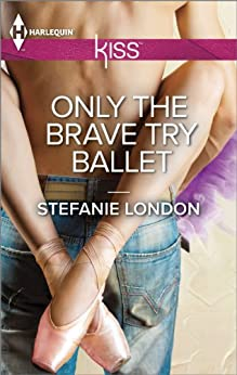 Only the Brave Try Ballet by [London, Stefanie]