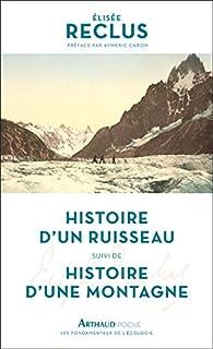 Histoire d'un ruisseau ; Suivi de Histoire d'une montagne, Reclus, Elisée