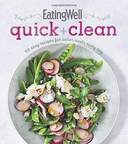 EatingWell Quick and Clean: 100 Easy Recipes for Better Meals Every Day