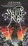 Download The White Rose: A Novel of the Black Company (The Chronicles of The Black Company Book 3) in PDF ePUB Free Online