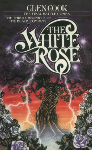 The White Rose: A Novel of the Black Company (The Chronicles of The Black Company Book 3)