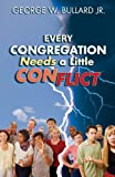 Every Congregation Needs a Little Conflict, George W. Bullard, 0827208197
