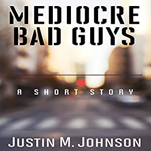 Mediocre Bad Guys: A Short Story Audiobook