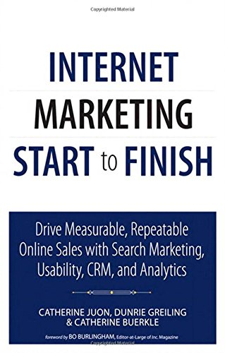 Internet Marketing Start to Finish: Drive measurable, repeatable online sales with search marketing, usability, CRM, and analytics (Que Biz-Tech)