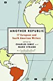 Another Republic: 17 European and South American Writers