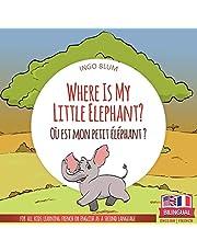 Where Is My Little Elephant? - Où est mon petit éléphant?: Bilingual English-French Picture Book for Children Ages 2-6 (Where Is...? - Où est...?)