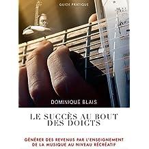 Le succès au bout des doigts: Générer des revenus par l'enseignement de la musique au niveau récréatif (Guide pratique t. 1) (French Edition)