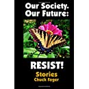 Our Society. Our Future: Resist!: Selected Stories