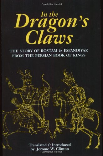 In the Dragon's Claws: The Story of Rostam and Esfandiyar from the Persian Book of Kings