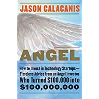 Angel: How to Invest in Technology Startups--Timeless Advice from an Angel Investor Who Turned $100,000 into $100,000…