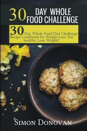 30 Day Whole Food Challenge: 30-Day Whole Food Diet