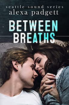 Between Breaths (The Seattle Sound Series Book 2) by [Padgett, Alexa]