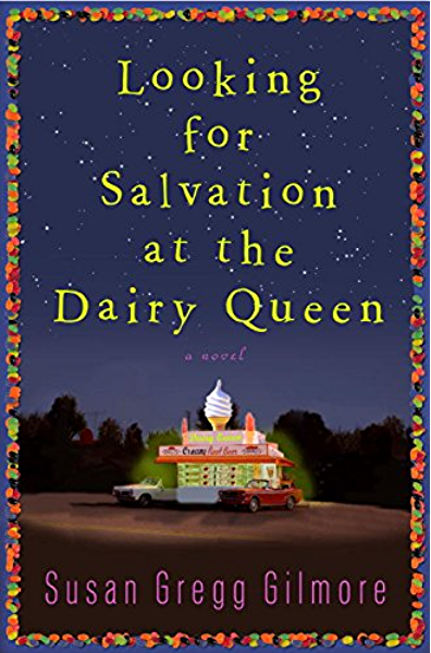Looking For Salvation At The Dairy Queen A Novel Kindle Edition By Gilmore Susan Gregg Literature Fiction Kindle Ebooks Amazon Com