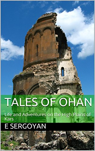 Tales of Ohan: Life and Adventures on the High Plains of (Kars Turkey)