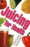 img - for Juicing for Health by Caroline Wheater (1993-01-25) book / textbook / text book