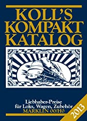 Koll's Kompaktkatalog Märklin 00/H0 2013: Liebhaberpreise für Loks, Wagen, Zubehör