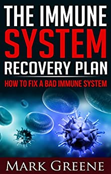 Immune System Recovery Plan: How to be immune from all sickness and get your life back (immune system booster, immune from all sickness, immune system solution Book 3) by [Greene, Mark]