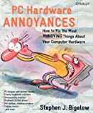 PC Hardware Annoyances: How to Fix the Most Annoying Things about Your Computer Hardware, Stephen J. Bigelow, 0596007159
