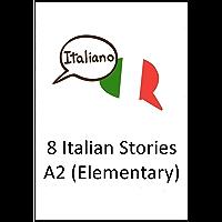 Italian Stories (Elementary): 8 Italian Stories (A2 Elementary) (Italian Edition)