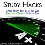 Study Hacks: Learn from the Best to Get Amazing Grades in Less Time | James Christiansen