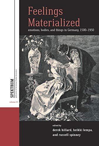 Feelings Materialized: Emotions, Bodies, and Things in Germany, 1500–1950 (Spektrum: Publications of the German Studies Association Book 21) por Derek Hillard,Heikki Lempa,Russell A. Spinney