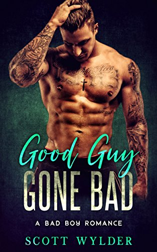 Good Guy Gone Bad: A Bad Boy Romance