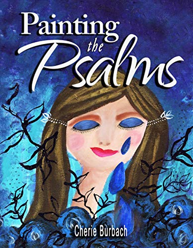 Painting the Psalms by Cherie Burbach
