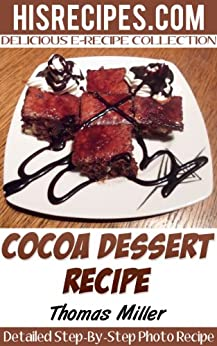 Cocoa Dessert Recipe: Step-By-Step Photo Recipe by [Miller, Thomas]