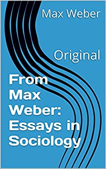 essays in sociology max weber Max weber (1864-1920) karl emil maximilian weber (max weber) was born in erfurt, germany on april 21, 1864 max weber was one of the greatest sociologists of the twentieth century, a founding father of modern sociology he was also a historian and a philosopher (asiado, 2008.