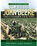 Classic John Deere Two-Cylinder Tractors: History, Models, Variations & Specifications 1918-1960 (Tractor Legacy Series)