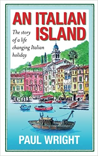 Front cover for the book An Italian Island: The Story of a Life Changing Italian Holiday by Paul Wright