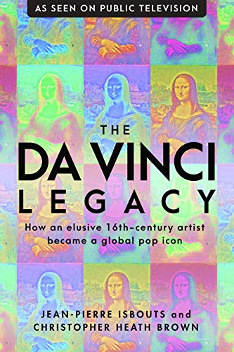 (The da Vinci Legacy: How an Elusive 16th-Century Artist Became a Global Pop Icon )