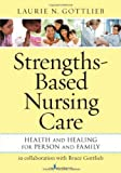 Strengths-Based Nursing Care, Laurie Gottlieb, 0826195865