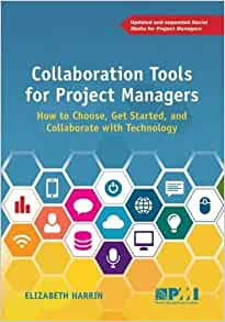 Amazon Com Collaboration Tools For Project Managers How To Choose Get Started And Collaborate With Technology 9781628251135 Harrin Elizabeth Books