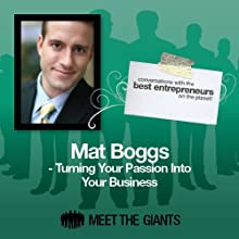 Mat Boggs - Turning Your Passion into Your Business: Conversations with the Best Entrepreneurs on the Planet Speech by Mat Boggs Narrated by Mike Giles