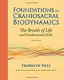 Foundations in Craniosacral Biodynamics: Breath of Life and Fundamental Skills v. 1