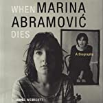 When Marina Abramovic Dies: A Biography | James Westcott